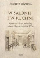 W salonie i w kuchni. Opowieści o kulturze materialnej pałaców i dworów polskich w XIX w.