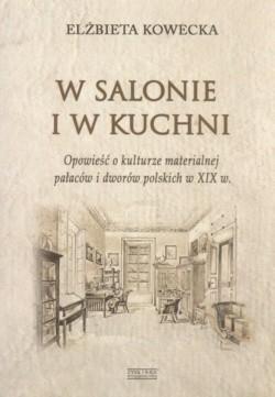 Okładka książki W salonie i w kuchni. Opowieści o kulturze materialnej pałaców i dworów polskich w XIX w.