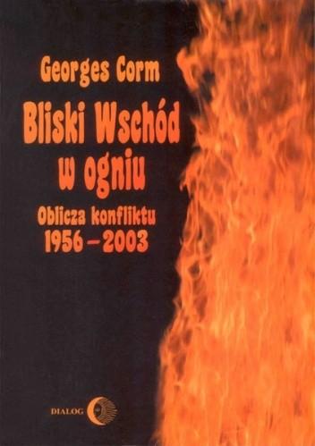 Okładka książki Bliski Wschód w ogniu. Oblicza konfliktu 1956-2003