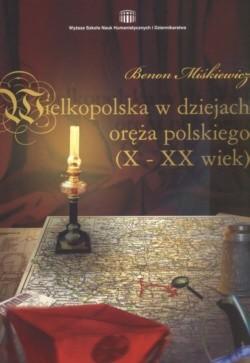 Okładka książki Wielkopolska w dziejach oręża polskiego X-XX wiek)