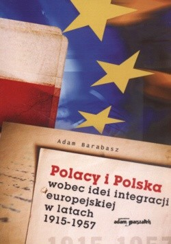 Okładka książki Polacy i Polska wobec idei integracji europejskiej w latach 1915-1957