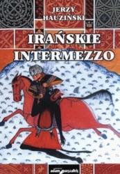 Okładka książki Irańskie intermezzo. Dzieje Persji w średniowieczu VII-XV w.