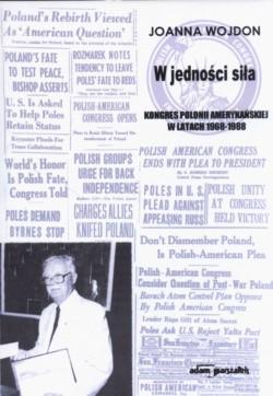 Okładka książki W jedności siła Kongres Polonii Amerykańskiej w latach 1968-1988