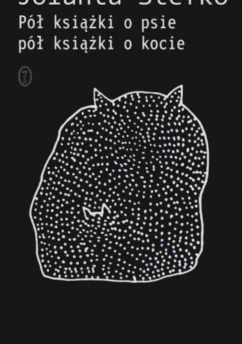 Okładka książki Pół książki o psie, pół książki o kocie