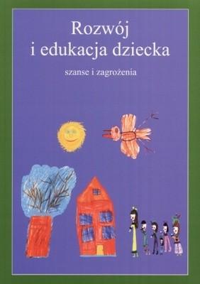 Okładka książki Rozwój i edukacja dziecka. Szanse i zagrożenia