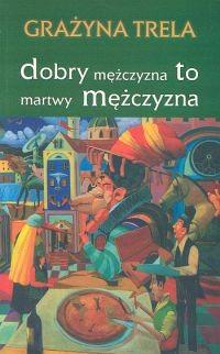 Okładka książki Dobry mężczyzna to martwy mężczyzna