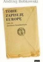 Tobie zapisuję Europę. Listy do Jarosława  Iwaszkiewicza 1947-1958