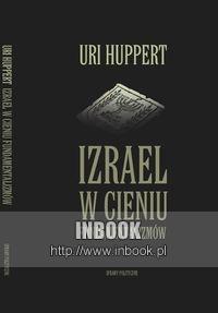Okładka książki Izrael w cieniu fundamentalizmów - Uri Huppert