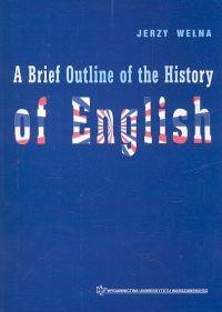 Okładka książki A Brief Outline of the History of English - Wełna Jerzy