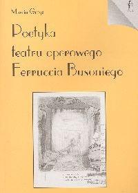 Okładka książki Poetyka teatru operowego Ferruccia Busoniego
