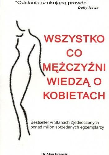 Okładka książki Wszystko co mężczyźni wiedzą o kobietach