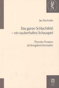 Okładka książki Das ganze Schlachtfeld - ein zauberhaftes Schauspiel. Theodor Fontane als Kriegsberichterstatter