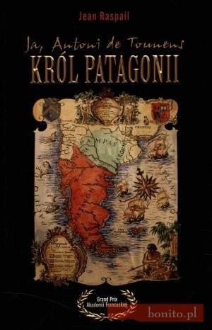 Okładka książki Ja, Antoni de Tounens, król Patagonii