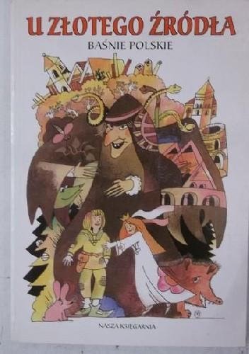 Okładka książki U złotego źródła. Baśnie polskie