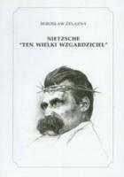 """Nietzsche """"Ten wielki wzgardziciel"""""""
