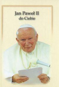 Okładka książki Jan Paweł II do Ciebie