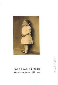 Okładka książki Fotografie z tłem. Gdańszczanie po 1945 roku