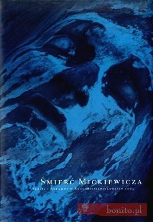 Okładka książki śmierć Mickiewicza. Teksty i rozmowy w Roku Mickiewiczowskim 2005