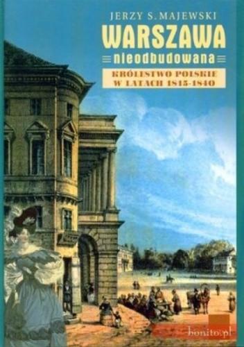 Okładka książki Warszawa nieodbudowana. Królestwo polskie w latach 1815-1840