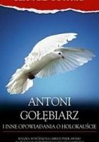 Antoni Gołębiarz i inne opowiadania o Holokauście