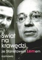 Świat na krawędzi. Ze Stanisławem Lemem rozmawia Tomasz Fiałkowski