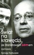 Okładka książki Świat na krawędzi. Ze Stanisławem Lemem rozmawia Tomasz Fiałkowski