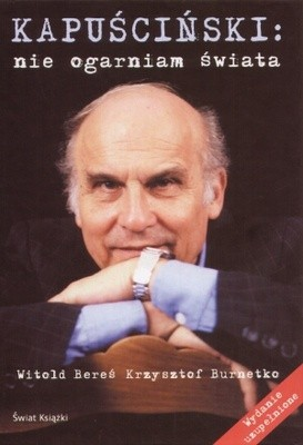 Okładka książki Kapuściński: Nie ogarniam świata