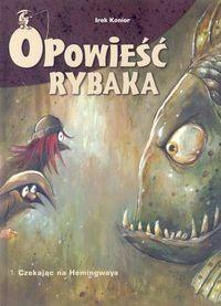 Okładka książki Opowieść rybaka. 1. Czekając na Hemingwaya