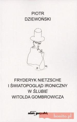 Okładka książki Fryderyk Nietzsche i światopogląd ironiczny w ''ślubie'' Witolda Gombrowicza