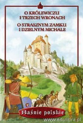 Okładka książki O królewiczu i trzech wronach. O strasznym zamku i dzielnym Michale