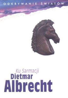Okładka książki Ku Sarmacji. Dziesięć dni w Prusach. Miejsca, teksty, znaki