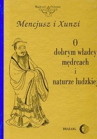 Okładka książki O dobrym władcy mędrcach i naturze ludzkiej /Mądrość orientu