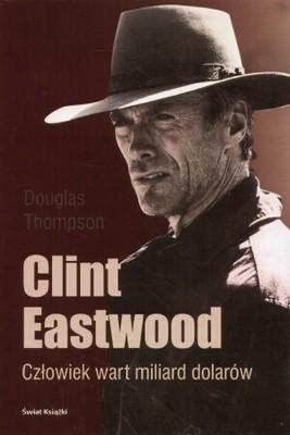 Okładka książki Clint Eastwood. Człowiek wart miliard dolarów
