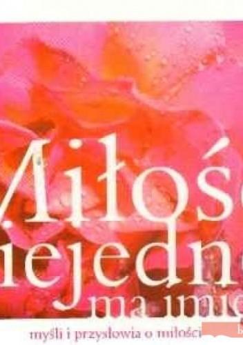 Okładka książki Miłość niejedno ma imię. Myśli i przysłowia o miłości