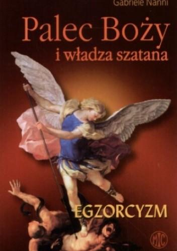Okładka książki Palec Boży i władza szatana. Egzorcyzmy