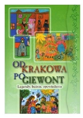 Okładka książki Od Krakowa po Giewont Legendy baśnie opowiadania