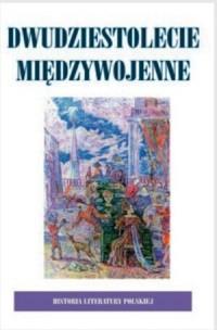 Okładka książki Historia Literatury Polskiej - t. 8 Dwudziestolecie Międzywojenne, wolumin 1