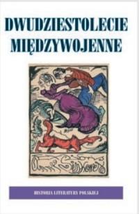 Okładka książki Historia Literatury Polskiej - t. 8 Dwudziestolecie Międzywojenne, wolumin 2
