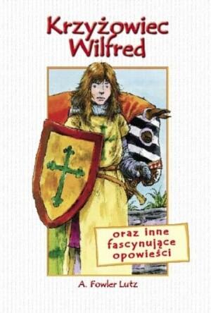 Okładka książki Krzyżowiec Wilfred oraz inne fascynujące opowieści