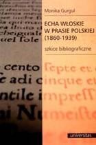 Okładka książki Echa włoskie w prasie polskiej (1860 - 1939). Szkice bibliograficzne