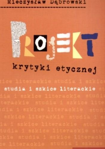 Okładka książki Projekt krytyki etycznej. Studia i szkice literackie