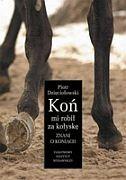 Okładka książki Koń mi robił za kołyskę. Znani o koniach