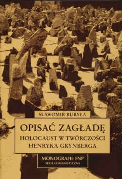 Okładka książki Opisać zagładę. Holocaust w twórczości Henryka Grynberga