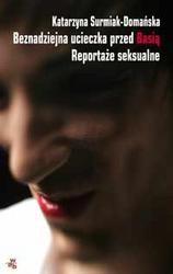 Okładka książki Beznadziejna ucieczka przed Basią Reportaże seksualne