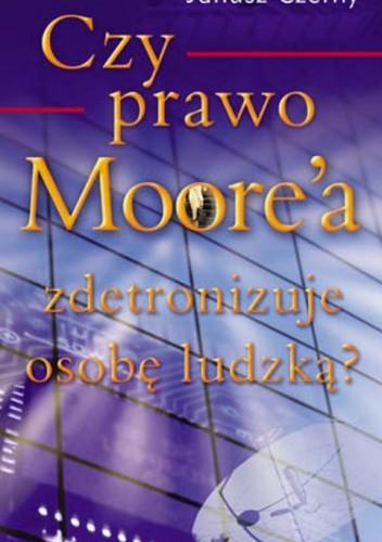 Okładka książki Czy prawo Moore'a zdetronizuję osobę ludzką