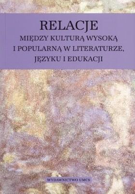 Okładka książki Relacje między kulturą wysoką i popularną w literaturze, języku i edukacji