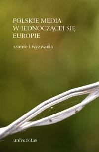 Okładka książki Polskie media w jednoczącej się Europie. Szanse i wyzwania