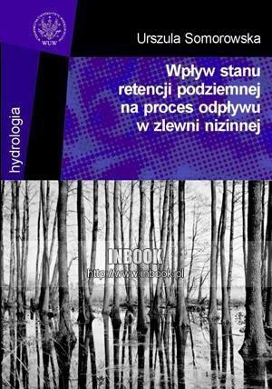 Okładka książki Wpływ stanu retencji podziemnej na proces odpływu w zlewni nizinnej - Urszula Somorowska