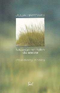 Okładka książki Mówiąc nie tylko do siebie. Poematy prozą