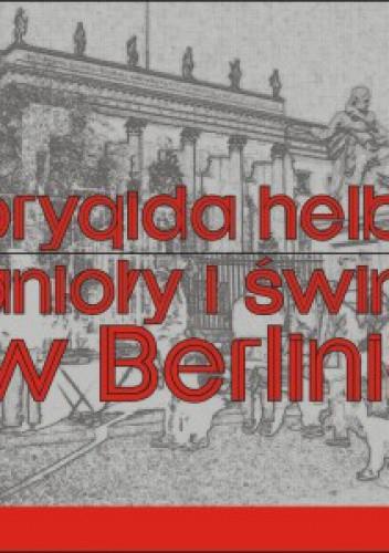 Okładka książki Anioły i świnie w Berlinie! Fikcja literacka